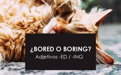 ¿Bored o boring? Adjetivos terminados en -ED / -ING